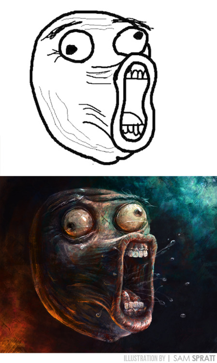 """LOL Face, Evolved"" - By Sam Spratt This is the seventh of my evolved meme faces. There will only be one more and I will be having YOU vote on which meme I end up doing. <3 Sam Previous Meme Faces: (Me Gusta face) (Y U NO? face) (Inglip/FFFUUU face)   (Rage face)  (Troll Face)  (Forever Alone Face)  If you like this illustration, do follow me on tumblr (I follow back almost every person that follows me), or for the latest, I run a mean facebook artist's page and a musing-filled twitter."