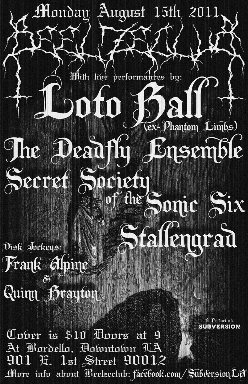"I'm really excited to play this show! So many of my musical inspirations and friends playing in one night. Secret Society of the Sonic Six mystifies me. Lucas Lanthier's (of the Deadfly Ensemble) old band Cinema Strange definitely warped me into a darker and more melodic dimension about 13 years ago. Rich Moreno (aka Frank Alpine) along with his bandmate Quinn have been a HUGE inspiration in the past year, showing me that there's a large demand for the dark, evil, and shocking music and stage performances. Most of all, Loto Ball's old band ""The Phantom Limbs"" had inspired me to start making music with synths back in 2001. They're manic energy and evil sound is something I have yet to experience live again… quite honestly the closest thing I've witnessed is Frank Alpine. If you're in the LA area you do NOT want to miss this show!"