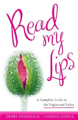 Our new book, Read My Lips: A Complete Guide to the Vagina and Vulva, will be published by Rowman & Littlefield in November 2011. You can pre-order it on Amazon. Publisher's Weekly named it one of the Top 10 lifestyle books to watch out for in Fall 2011 - so we hope you'll do just that!  If you're a journalist or blogger and would like a review copy, please email us at debby.herbenick@gmail.com. We'd love to share our book with you!  Stay tuned for our web site to grow over the coming months…. Best, Debby & Vanessa