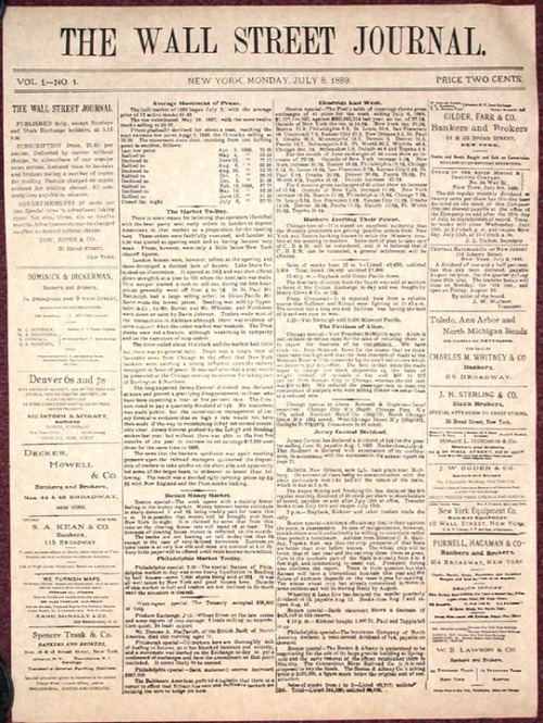 "The Wall Street Journal turned 122 this month. Its first issue, pictured above and costing all of two cents, was published July 8, 1889. Its self-declared audience: ""operators, bankers and capitalists."""