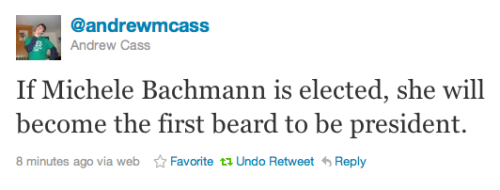 """If Michele Bachmann is elected, she will become the first beard to be president."" [@andrewmcass]"