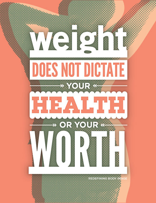 "redefiningbodyimage:  ""Weight does not dictate your health or your worth.""  BE BRAVE! JOIN THE REVOLUTION!"