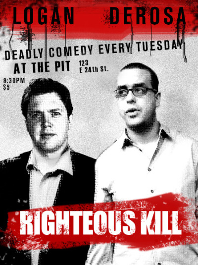 RIGHTEOUS KILL COMEDY SHOW- JULY 19TH!! Tuesday July 19th, RIGHTEOUS  KILL is bringing the heat with some of the BEST comics you should know about! We're building a  bigger and more righteous show to serve your comedy needs!! Come join us!The PIT (People's Improv Theater) @ 9:30123 E. 24th St. New York, New YorkYOU SHOULD BE THERE! No excuses!Let us know you want to see us! RSVP on our facebook!http://www.facebook.com/event.php?eid=253172044696610