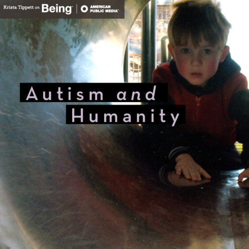 On Being - Autism and Humanity with Paul Collins and Jennifer Elder