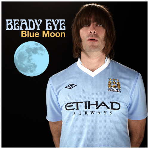 AUDIO DOWNLOAD BEADY EYE - BLUE MOON: Manchester City (Promo) Download THX @ Deadmans (Mix)THX @ andrewarnott (Artwork)