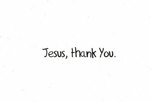sayingimages:  Thank You for everything Jesus :> <3