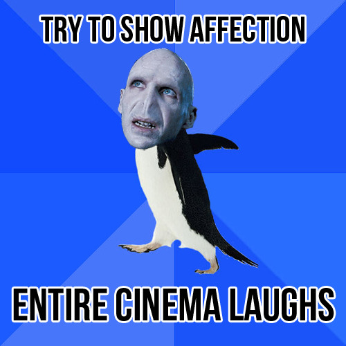 fiyahwhisky:  I feel like Voldemort truly is the ultimate socially awkward penguin.  Try to rule the world -> Thwarted by 1 yr old Plan a dastardly scheme to return -> Spend one year attached to the back of a face Use a gigantic poisonous snake as a weapon -> Defeated by a hat Brag to Harry Potter about how great you are -> He feels sorry for you Open locket which contains a piece of Voldemort's soul -> Also contains porn Finally kill Harry Potter -> Oh wait…