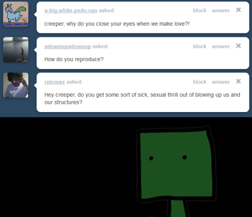 brittinaj:  http://creepereverywhere.tumblr.com/ask  Creeper famouSSSsSSSSS? O_o