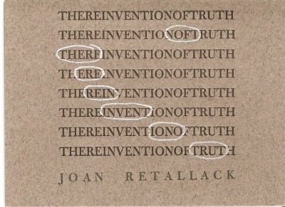 Joan Retallack | The Reinvention of Truth$5.00 here Accordian Broadside | Edition circa 200?Printed to commemorate The Inaugural Leslie Scalapino Memorial Lecture in Innovative Poetics.Printed on 100% recycled paper at the San Francisco Center for the Book (editions includes green, blue, and pink variants). Epigraph and textual variations determined by chance operations.