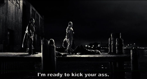 I'm ready to kick your ass. - Sin City (2005)