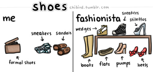 chibird:  our confident depands on our shoes  AHAHAHHA.. I'm me..not a fashionista..
