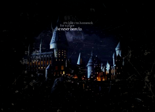 hogwartsguidetolife:  It's like I'm homesick for a place I've never been to..