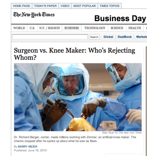 "On June 19, 2010, the NYTimes reported in ""Surgeon vs. Knee Maker: Who's Rejecting Whom?"", an insightful story by Barry Meier, on a growing controversy between Zimmer Holdings, an orthopaedic joint implant manufacturer and a former Physician/Spokesperson Dr. Richard A. Berger. Dr. Berger has become an outspoken critic of a product he once promoted. He now claims that Zimmers knee joints have the potential to generate excessive pressure because of their innovative design leading to a high failure rate in patients. This results in patients need a revision surgery and explanation of medical hardware. Specifically, Dr. Berger is critical of the Zimmer NexGen CR-Flex a particular model. The NYTimes quoted their former spokesman as saying ""I have lost confidence"". The sponsor of this blog and post, Gabriel F. Zambrano, P.A., is investigating cases of explanation, the need for revision surgery and related monetary damages, as well as injuries from the Zimmer NexGen CR-Flex. Additional information on knee joints, hip joints, Metal on Metal joint implants (MoM) is available at JointRecall.com"