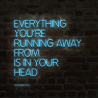 everything you are running away is in your head…