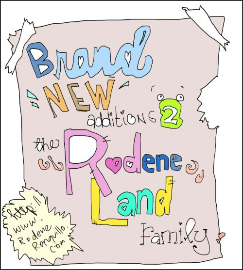 The new additions have arrived in Rodeneland, they'd love for you to check them out. http://www.rodeneronquillo.com xo-Rodene