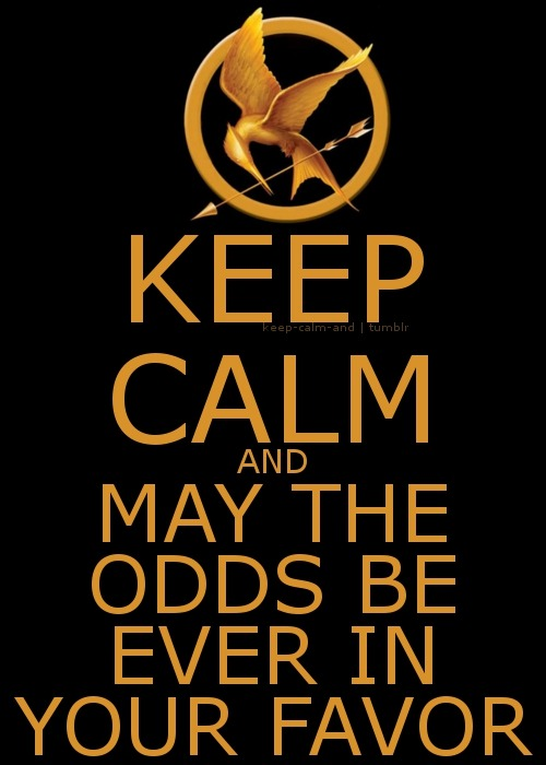 Keep calm and may the odds be ever in your favor