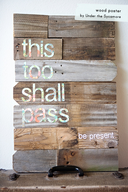 scissorsandthread:  Wood Poster | Under The Sycamore This particular saying is very important to me. I've talked about my anxiety/depression before - I'm very open about it, t's not a secret! When it hits hard, it can feel like you are stuck in a loop and then one problem becomes another one. It's important to remember that 'this too shall pass'. Sometimes you have to weather the storm to come out the other side. I adore the simplicity of this 'poster' and the fact that it feels earthy and pure! Of course, you don't need to use this saying, but I have to say that you might find it can help you too!