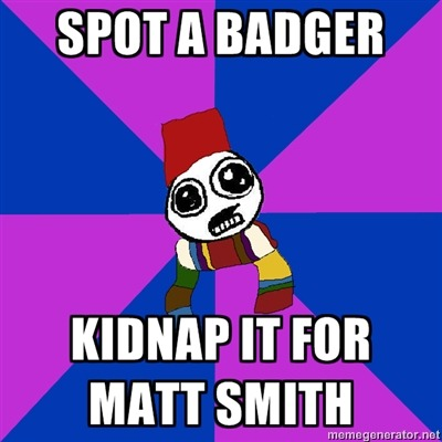 [text: SPOT A BADGER / KIDNAP IT FOR MATT SMITH]