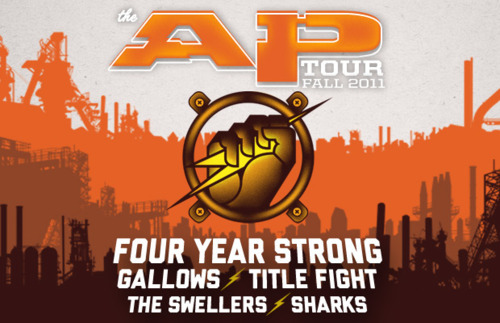 Alternative Press has announced the AP Fall Tour 2011! Our good friends in Four Year Strong will be headlining the 3rd annual tour with Gallows, Title Fight, The Swellers and Sharks.  If you want to promote The Swellers before the tour dates and at the shows, please respond to the new tour mission!  To join the mission just click HERE to go to the FBR Street Team Site.  Log into the site and click on The Swellers logo to get to their page. More information can be found on their missions page.  Email erick@fueledbyramen.com if you have any questions about signing up to the mission or about the street team site in general. Once you sign up to help, we will respond about guest list spots sand promotional tools. Most likely we can only get in two people per tour date for free. We'll let you know as soon as we can!  10.13 Allentown, PA (Crocodile Rock Café) 10.14 Baltimore, MD (Rams Head Live) 10.15 Philadelphia, PA (The Trocadero) 10.16 Boston, MA (House Of Blues) 10.18 Clifton Park, NY (Northern Lights) 10.19 New Haven, CT (Toad's Place) 10.20 Montreal, QC (La Tulipe) 10.21 Toronto, ON (Phoenix Concert Theatre) 10.22 Columbus, OH (Newport Music Hall) 10.23 Pontiac, MI (The Crofoot) 10.25 Milwaukee, WI (Eagles Ballroom) 10.26 Chicago, IL (Metro) 10.27 St. Paul, MN (Station 4) 10.28 Kansas City, MO (The Beaumont Club) 10.29 Denver, CO (The Summit Music Hall) 10.31 Boise, ID (Knitting Factory) 11.01 Seattle, WA (El Corazon) 11.02 Portland, OR (Hawthorne Theater) 11.04 San Francisco, CA (The Regency Ballroom) 11.05 West Hollywood, CA (House Of Blues) 11.06 San Diego, CA (Soma) 11.08 Pomona, CA (The Glass House) 11.09 Mesa, AZ (The Nile Theater) 11.11 San Antonio, TX (White Rabbit) 11.12 Dallas, TX (House Of Blues) 11.13 Houston, TX (Warehouse Live) 11.15 Orlando, FL (Beacham Theater) 11.16 Ft. Lauderdale, FL (Culture Room) 11.17 St. Petersburg, FL (State Theater) 11.18 Atlanta, GA (The Masquerade) 11.19 Charlotte, NC (Amos' Southend Music Hall) 11.20 Norfolk, VA (The NorVa) 11.22 New York, NY (Irving Plaza) 11.23 Sayreville, NJ (Starland Ballroom) 11.25 Pittsburgh, PA (Altar Bar) 11.26 Cleveland, OH (House Of Blues)