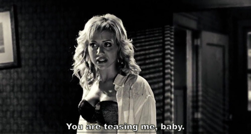 You are teasing me, baby. - Sin City (2005)