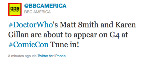 @BBCAMERICA: #DoctorWho's Matt Smith and Karen Gillan are about to appear on G4 at #ComicCon Tune in!