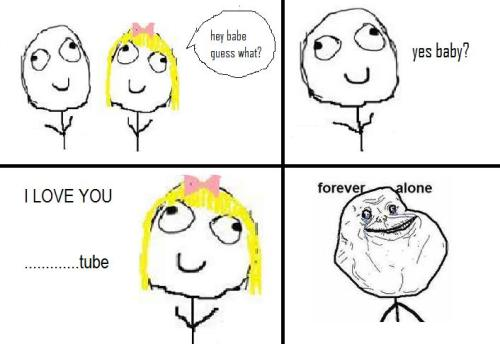 Forever Alone - Love Youtube  Submitted by HImynamesannuh