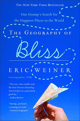 Book Recommendation:  The Geography of Bliss by Eric Weiner This is the funniest and most entertaining travelogue I've read.  Not always politically correct (poor Moldova!) but always humorous, insightful, and endearing, Eric Weiner's quest for happiness in countries rated the happiest and unhappiest in the world is a fantastic read.  Grab a copy and go somewhere!