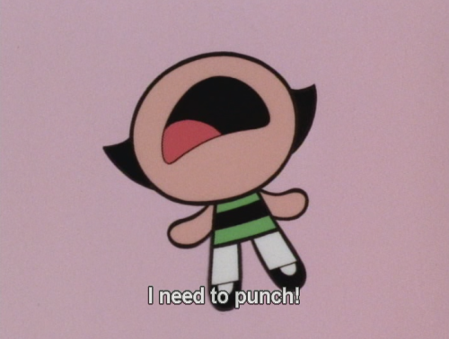 "[IMAGE: Buttercup of the Power Puff Girls with her arms and legs stretched out, head back and mouth wide open, with the text: ""I need to punch!""] (via sybilvanewasill) GPOY."