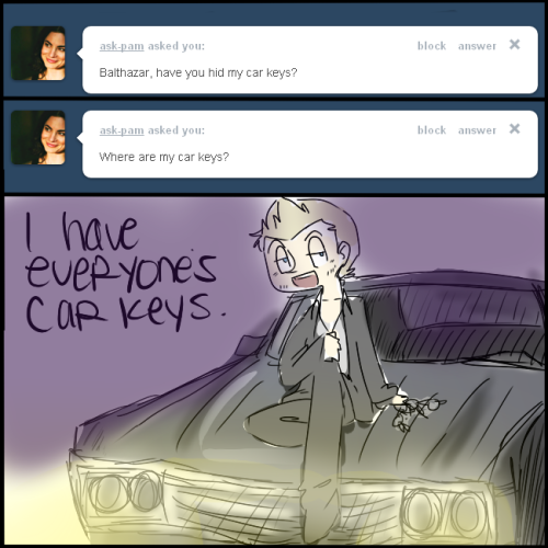 ask-impala:  Fuck you Balthy, give me back my keys! Dean, can't drive me without them! AND GET THE HELL OFF OF ME!  …please?  Darling, Dean still has your original keys. I made copies. As for getting off of you…nah, I think I'll stay for a bit.
