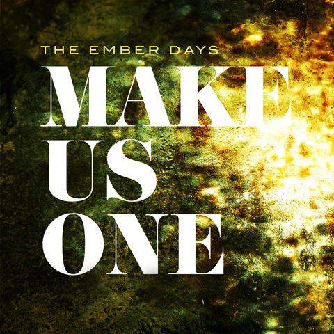 Be blessed by The Ember Days' brand new single Make Us One. You can download this song for free here. Also, check out The Ember Days' other music for free (and legal!) download here.