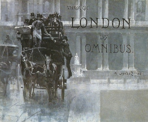 missanthropicprinciple:  William Logsdail (1859-1944) Through London by Omnibus Oil on canvas
