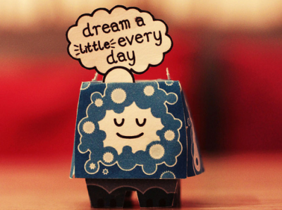 Dream a LITTLE everyday… :D