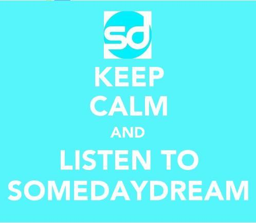 Keep Calm and Listen to Somedaydream ♥