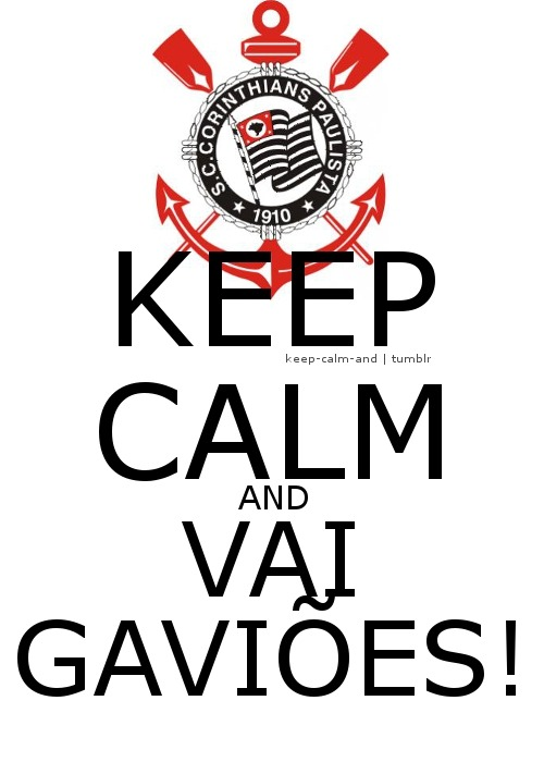 Keep calm and vai Gaviões!