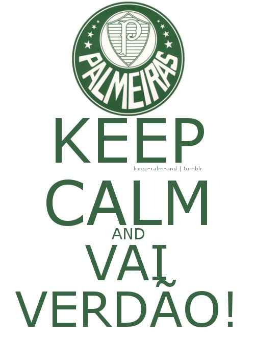 Keep calm and vai Verdão!