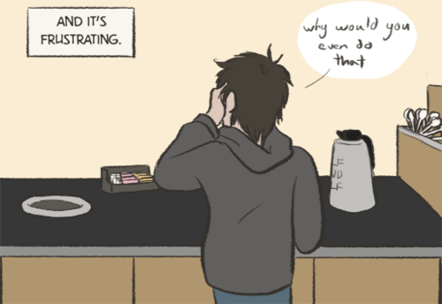 ['And it's frustrating.' The young man is standing at a counter with sugar a pitcher of cream on it, thinking, 'why would you even do that']