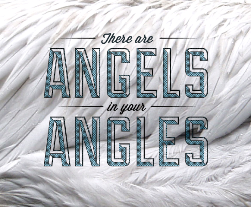 Daily Design. There are Angels in your Angels. Taken from one of my favorite Decemberists' songs.