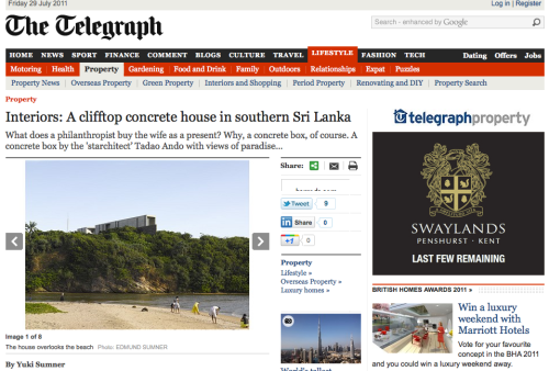 My Article on Tadao Ando's House in Sri Lanka for the Sunday Telegraph's supplement magazine, Stella. I hardly recognized my own text, as it has been through the editorial mill. Still, I'm putting it up on my blog. (dezeen has published a version that is more faithful to my original text)