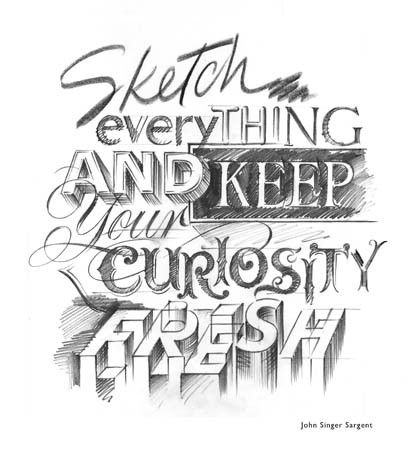 Typeverything.com 'Sketch everything and keep your curiosity fresh' (John Singer Sargent quote)