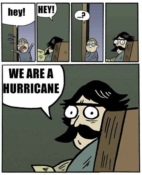 wemustreinventlovee:  Hey! Hey? We are a Hurricane!