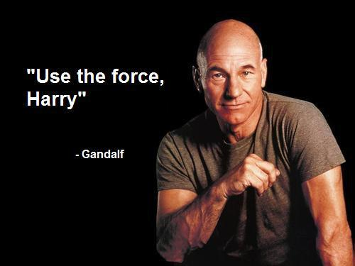 """Use the force, Harry"" Gandalf"