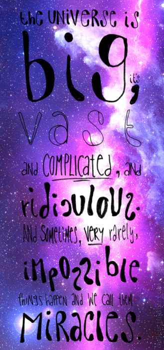 Day 03: Favorite quote or one liner from Doctor Who?  (Credit for the awesome art goes to the fantastic owlett - seriously go check out her stuff because it's wonderful) For me, this quote sums up everything that is so amazing about Doctor Who. Even after all that the Doctor has seen an done in the big wide universe, he still believes that incredible and miraculous things can happen. No matter what you think you know about reality, sometimes impossible things just do happen and I can only hope to accept them with the same grace and joy as the Doctor.