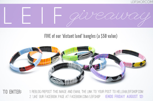 leifshop:  we're giving away 5 of our new 'distant land' bangles! here's how to enter: 1. reblog this image OR write a new post mentioning LEIF in general or a product of your choice for sale on LEIF, and send us the link of the post along with your name to hello@leifshop.com - subject 'giveaway'. (if you do not have a blog, we'll make sure to have another giveaway for non-bloggers very soon!) 2. like our facebook page at facebook.com/leifshop the winner will be randomly selected on friday august 12th. good luck!