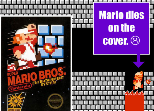 :( Spoilers cannotunsee:  Mario is near death on the cover of Super Mario Bros.  (See also: Mario's Overalls)