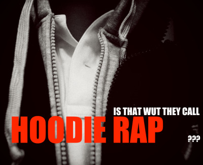 HOODIE RAP Speed it up. No No, never slowing down