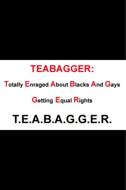shesperfectalone:  The TEABAGGER, defined.