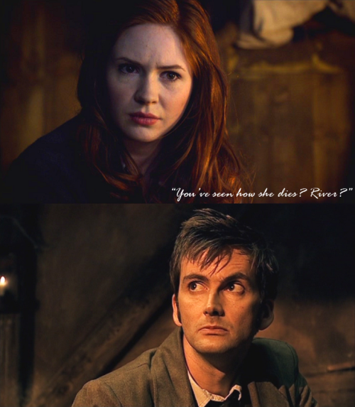"""You've seen how she dies? River?"" ""…Yeah. She died to save me."" ""That …that sounds just like her."" ""Who is she, Amy?"" ""…Spoilers."""