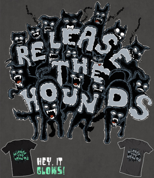 """Release The Hounds"" A Goto75 & Frickinawesome collab for the Threadless ""3 Words Or Less"" contest. Click the picture or here to vote or use this link!: http://bit.ly/mR0mmQ"