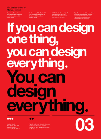 weandthecolor:  Vignelli Forever From a set of posters from Anthony Neil Dart about five phrases to live by Massimo Vignelli. More graphic design inspiration. posted byW.A.T.C. // Facebook // Twitter // Google+