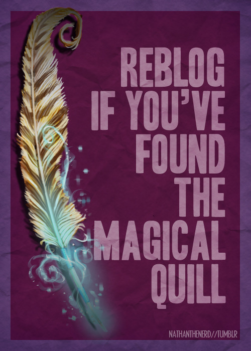 Reblog if you've found the Magical Quill.